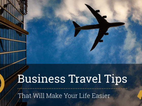 Business Travel Tips That Will Make Your Life Easier